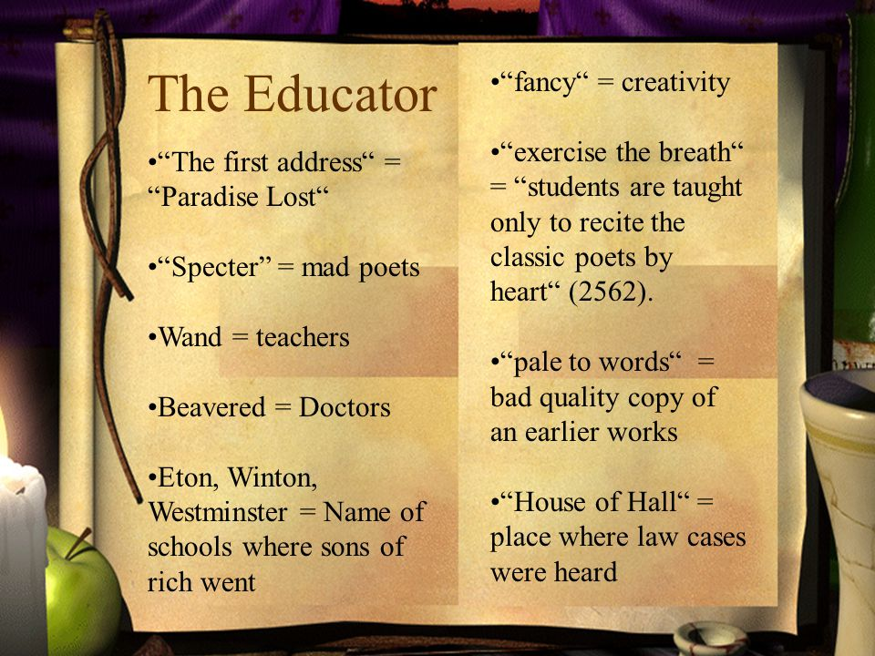 The Educator The first address = Paradise Lost Specter = mad poets Wand = teachers Beavered = Doctors Eton, Winton, Westminster = Name of schools where sons of rich went fancy = creativity exercise the breath = students are taught only to recite the classic poets by heart (2562).