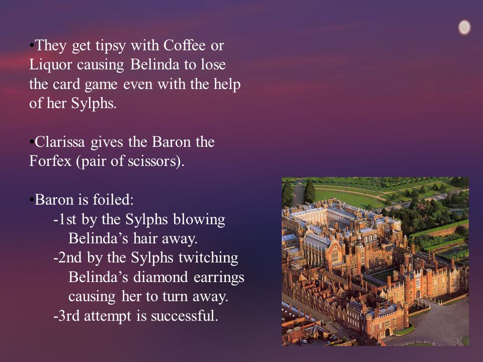 They get tipsy with Coffee or Liquor causing Belinda to lose the card game even with the help of her Sylphs.