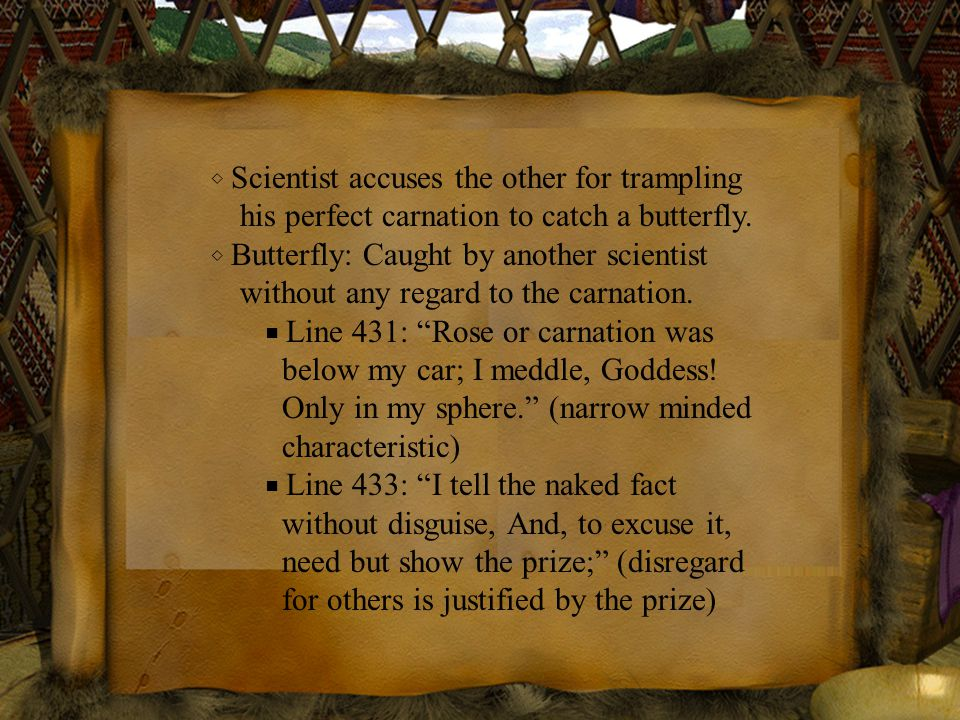 ◇ Scientist accuses the other for trampling his perfect carnation to catch a butterfly.