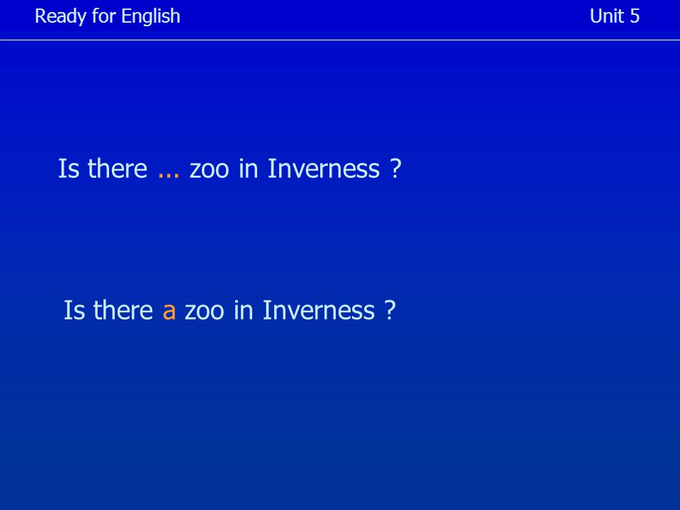 Is there... zoo in Inverness Ready for EnglishUnit 5 Is there a zoo in Inverness