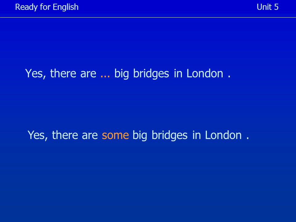 Yes, there are... big bridges in London.