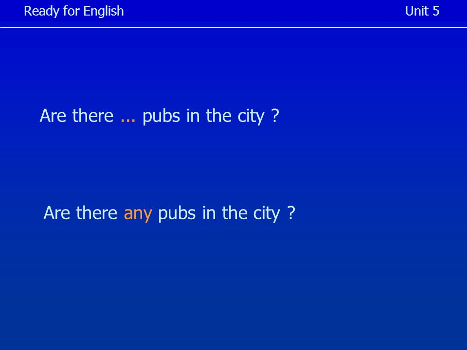 Are there... pubs in the city Ready for EnglishUnit 5 Are there any pubs in the city