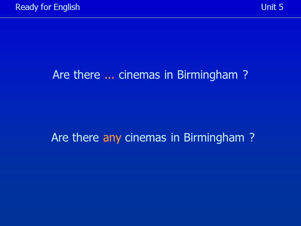 Are there... cinemas in Birmingham Ready for EnglishUnit 5 Are there any cinemas in Birmingham
