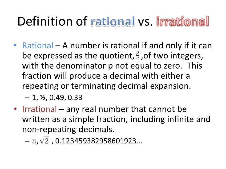 Rational – A number is rational if and only if it can be expressed as the quotient,,of two integers, with the denominator p not equal to zero. This fr