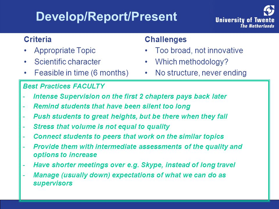 Develop/Report/Present Criteria Appropriate Topic Scientific character Feasible in time (6 months) Challenges Too broad, not innovative Which methodology.