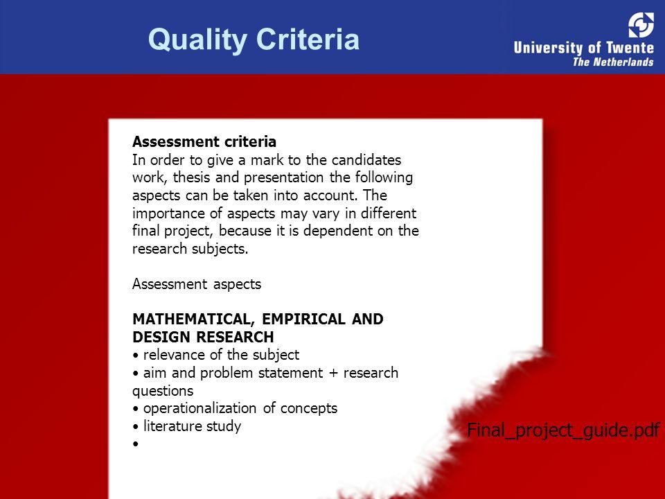 Quality Criteria De inhoud Over de onderzoeksmethode - De gebruikte methoden moeten expliciet aangegeven zijn.