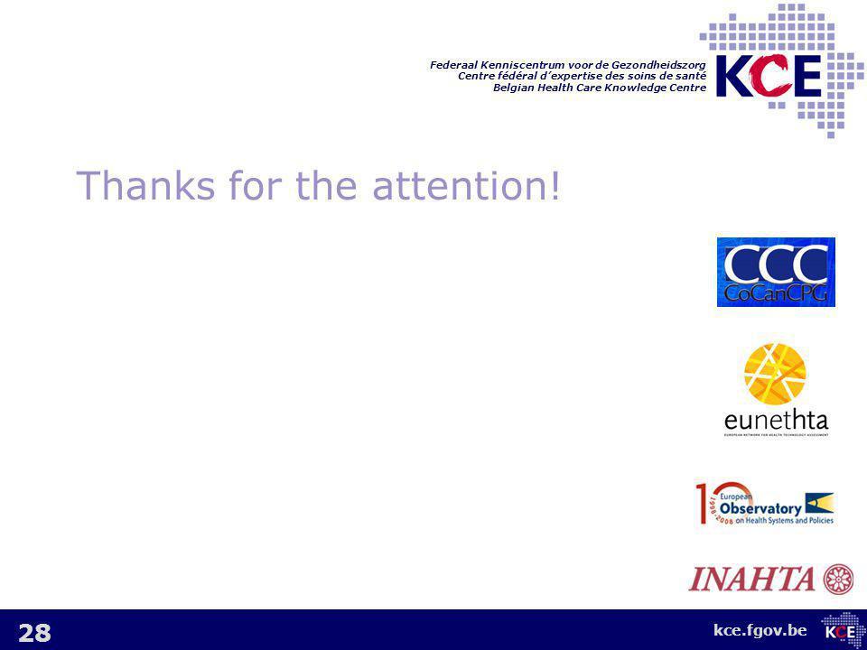 kce.fgov.be Federaal Kenniscentrum voor de Gezondheidszorg Centre fédéral d'expertise des soins de santé Belgian Health Care Knowledge Centre Thanks for the attention.