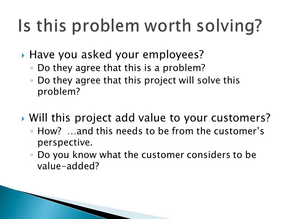  Have you asked your employees. ◦ Do they agree that this is a problem.