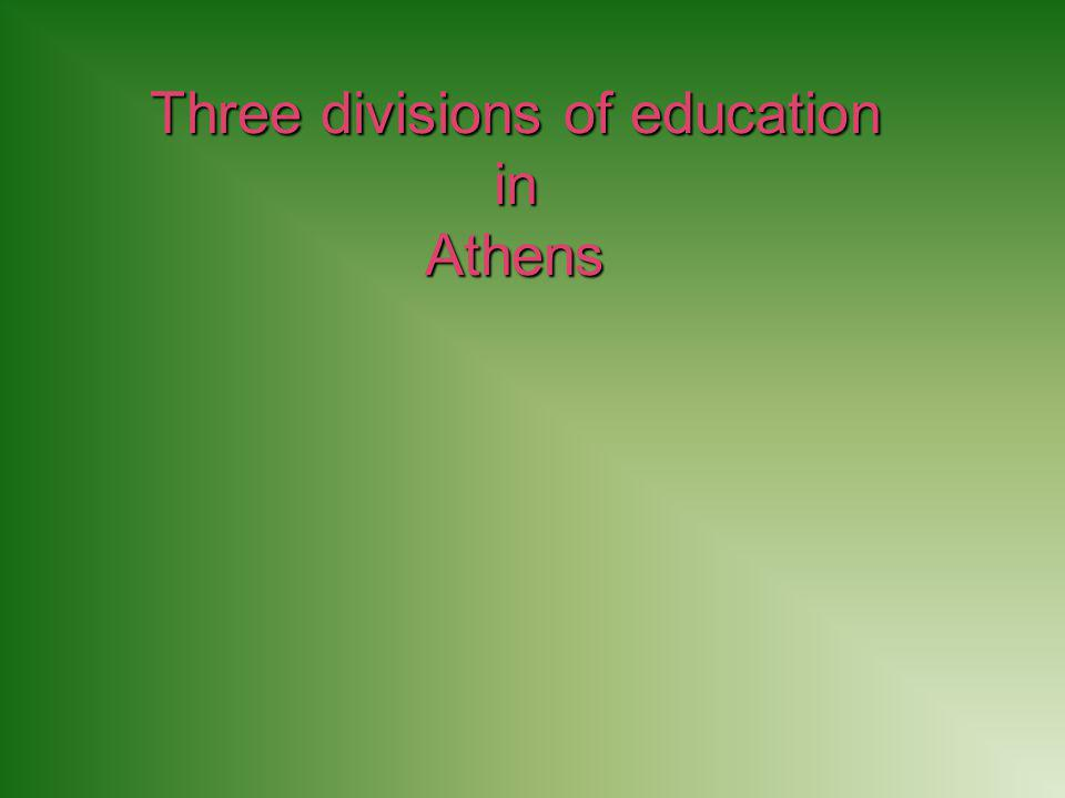 Three divisions of education in Athens