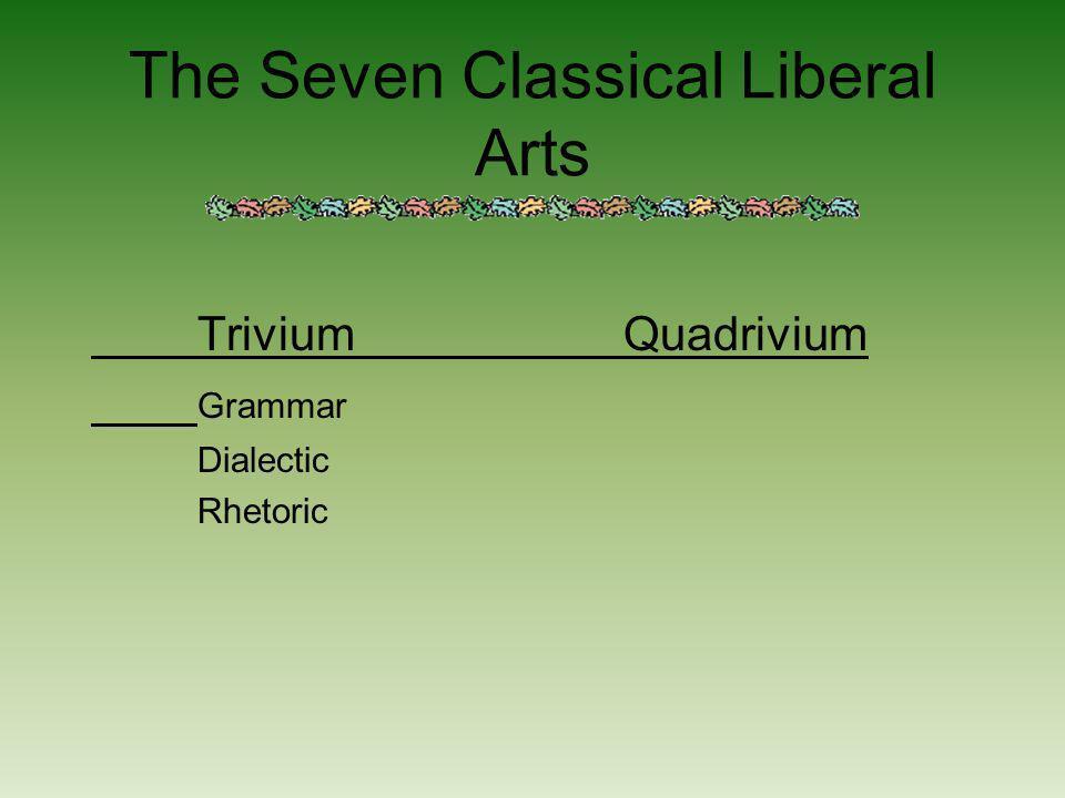 The Seven Classical Liberal Arts TriviumQuadrivium Grammar Dialectic Rhetoric