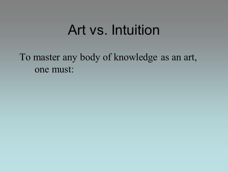 To master any body of knowledge as an art, one must: