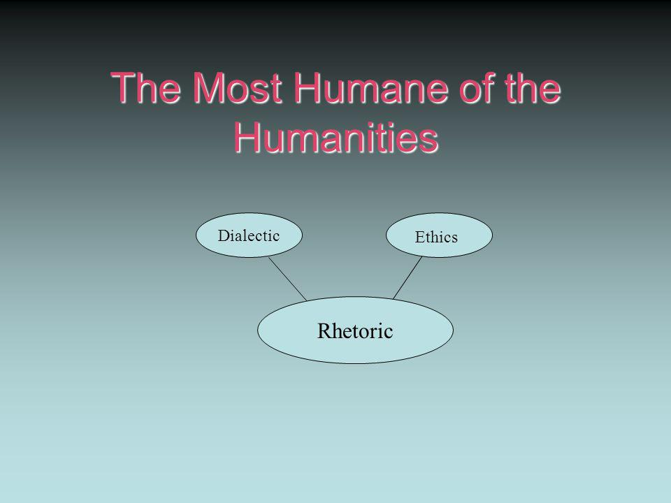 The Most Humane of the Humanities Rhetoric Dialectic Ethics