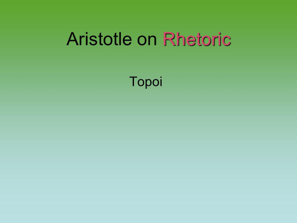 Rhetoric Aristotle on Rhetoric Topoi