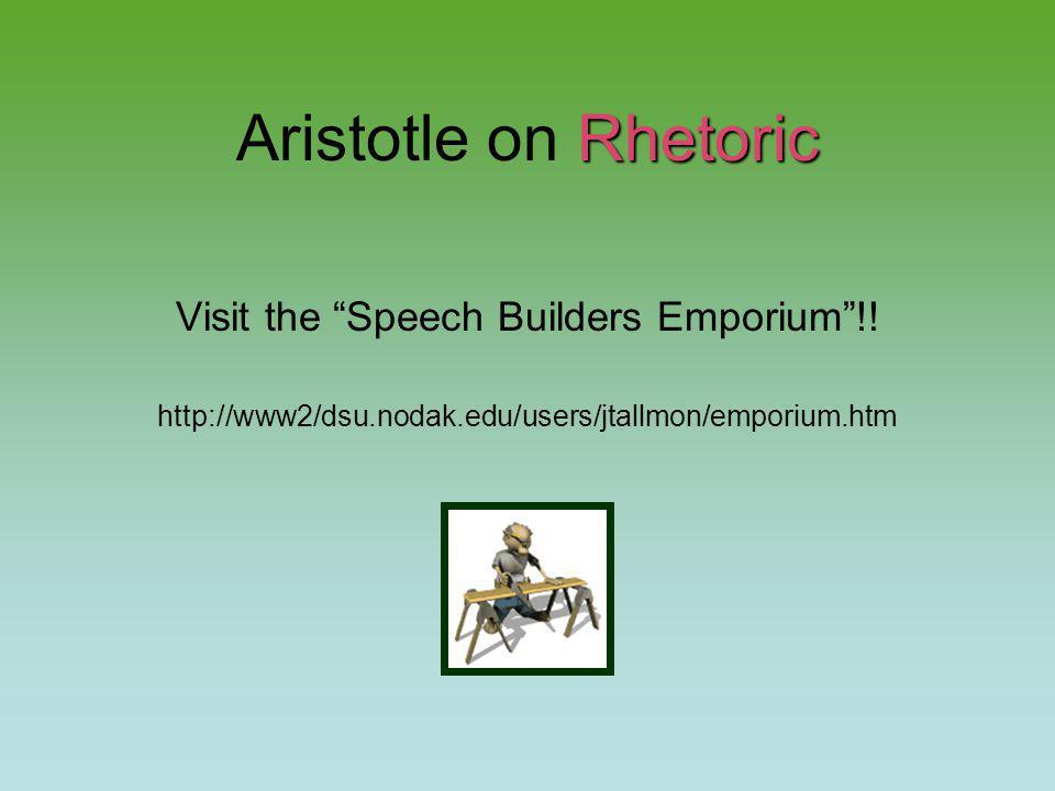 Rhetoric Aristotle on Rhetoric Visit the Speech Builders Emporium !.
