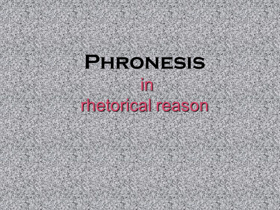 in rhetorical reason Phronesis in rhetorical reason