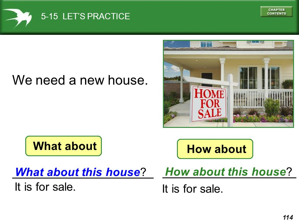 114 __________________ ___________________ 5-15 LET'S PRACTICE We need a new house. What about this house? How about this house? What about How about