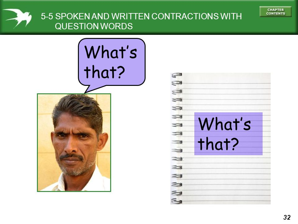 32 What's that? 5-5 SPOKEN AND WRITTEN CONTRACTIONS WITH QUESTION WORDS What's that?