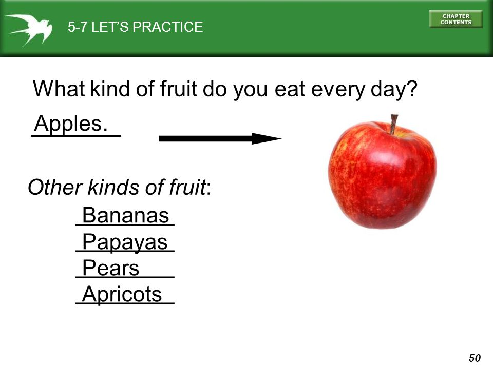 50 5-7 LET'S PRACTICE What kind of fruit do you eat every day? Other kinds of fruit: ________ Bananas Papayas Pears Apricots Apples.