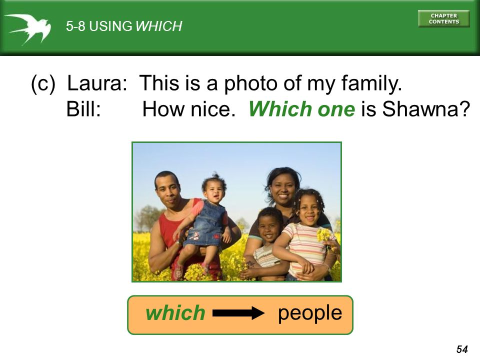 54 (c) Laura: This is a photo of my family. Bill: How nice. Which one is Shawna? which people 5-8 USING WHICH