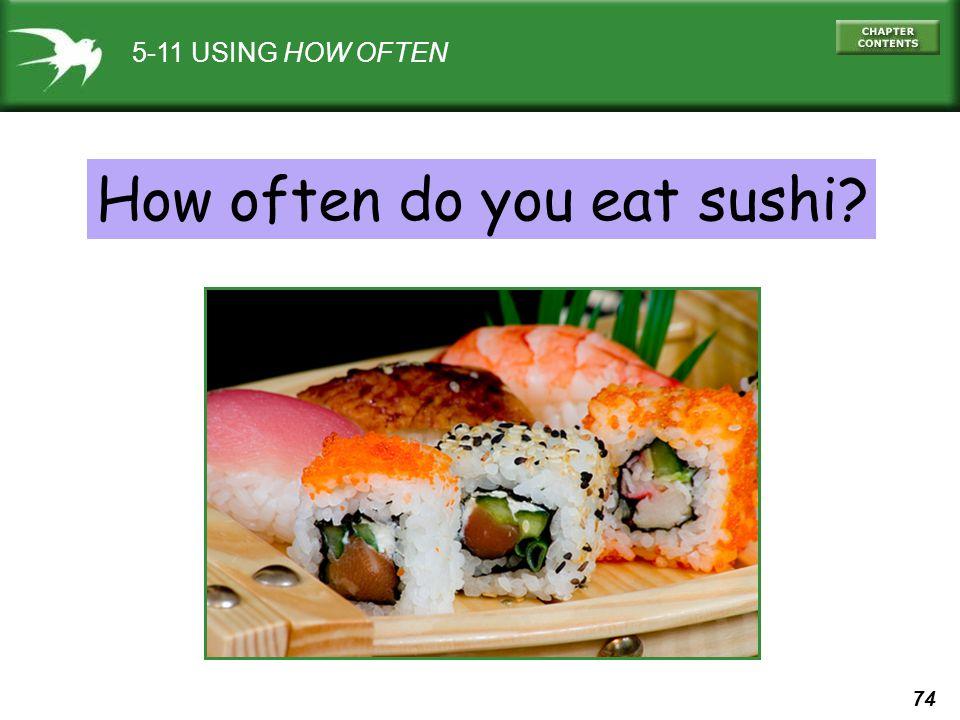 74 5-11 USING HOW OFTEN How often do you eat sushi?