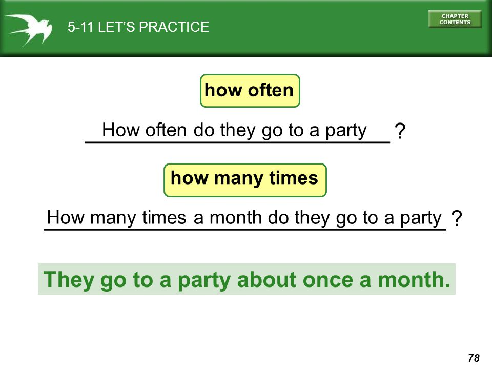 78 _________________________________ ? How many times a month do they go to a party _________________________ ? 5-11 LET'S PRACTICE How often do they