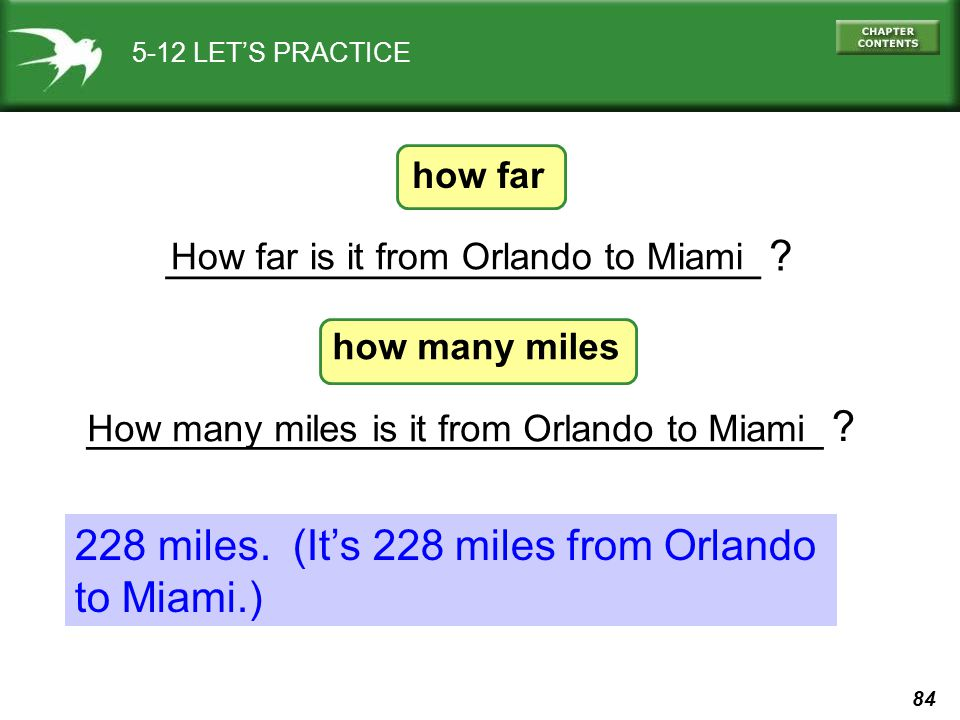 84 _______________________________ ? How many miles is it from Orlando to Miami _________________________ ? 5-12 LET'S PRACTICE How far is it from Orl