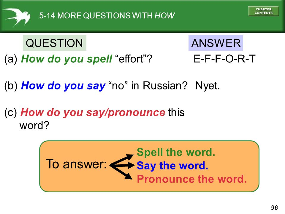 """96 5-14 MORE QUESTIONS WITH HOW QUESTIONANSWER (a) How do you spell """"effort""""? E-F-F-O-R-T (b) How do you say """"no"""" in Russian? Nyet. (c) How do you say"""