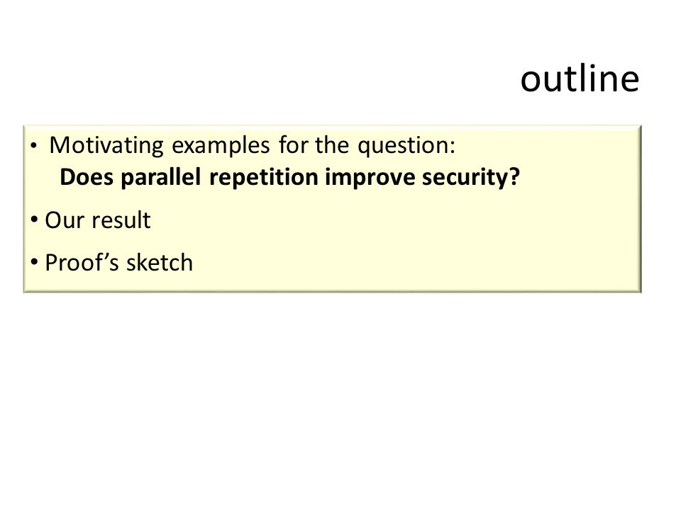 outline Motivating examples for the question: Does parallel repetition improve security.