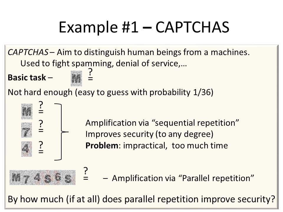 Example #1 – CAPTCHAS CAPTCHAS – Aim to distinguish human beings from a machines.