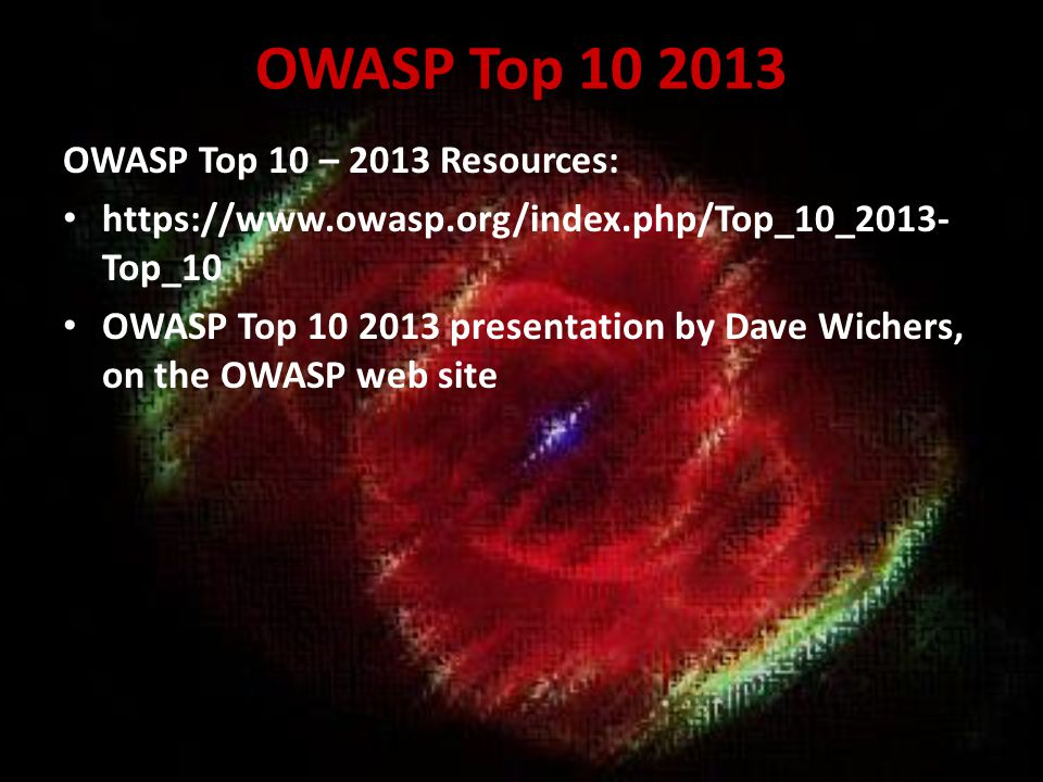 Mapping Top 10: From 2010 to 2013 Source: OWASP Top 10 2013 presentation by Dave Wichers