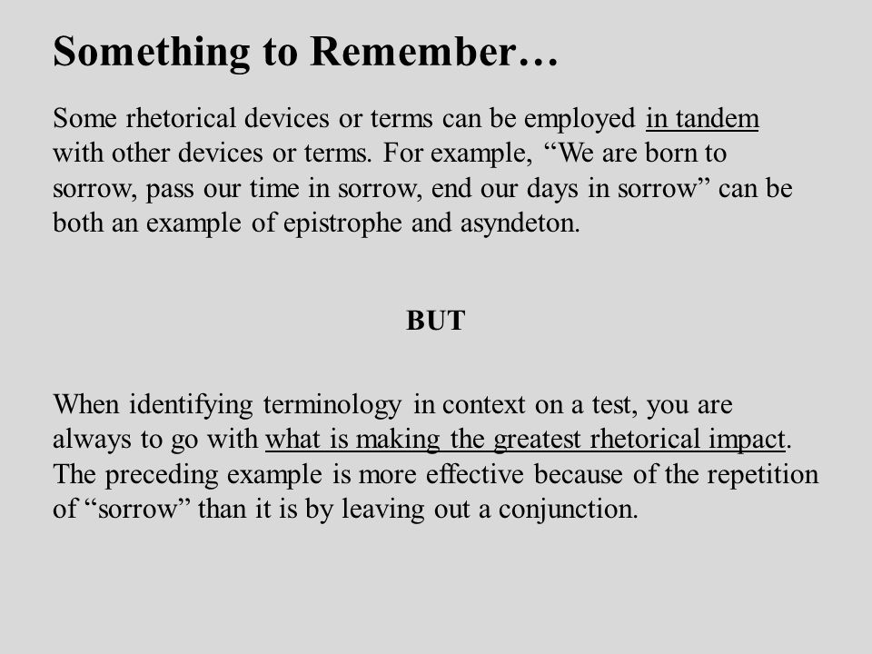 Something to Remember… Some rhetorical devices or terms can be employed in tandem with other devices or terms.