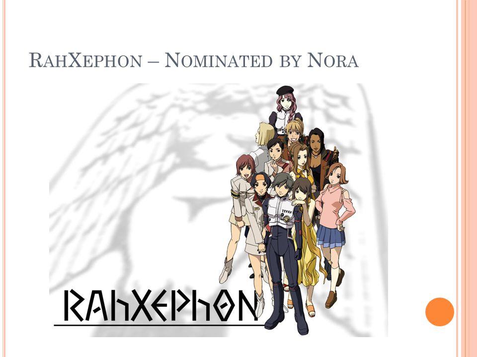 R AH X EPHON – N OMINATED BY N ORA