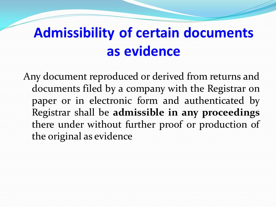 Admissibility of certain documents as evidence Any document reproduced or derived from returns and documents filed by a company with the Registrar on