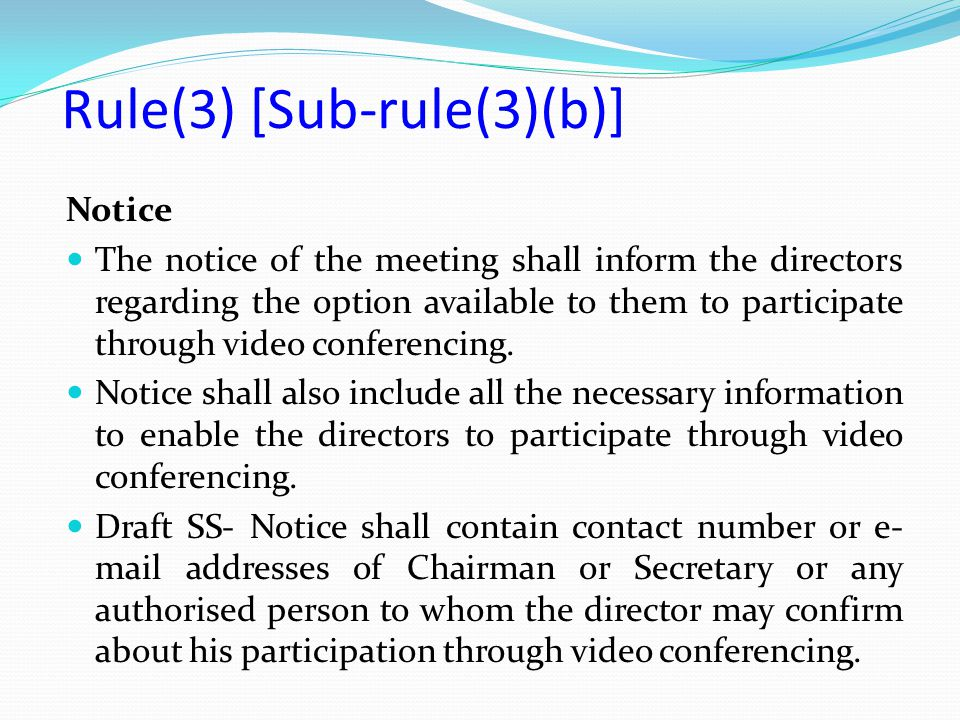 Notice The notice of the meeting shall inform the directors regarding the option available to them to participate through video conferencing. Notice s