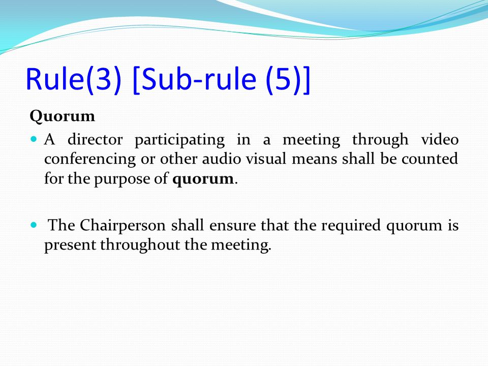 Quorum A director participating in a meeting through video conferencing or other audio visual means shall be counted for the purpose of quorum. The Ch