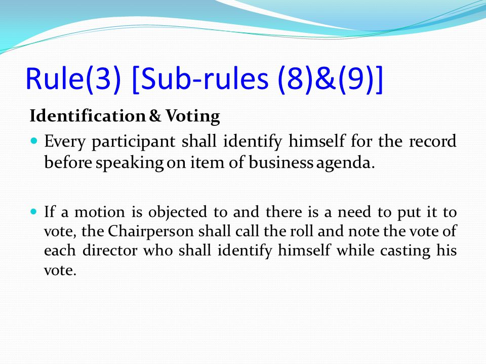 Identification & Voting Every participant shall identify himself for the record before speaking on item of business agenda. If a motion is objected to