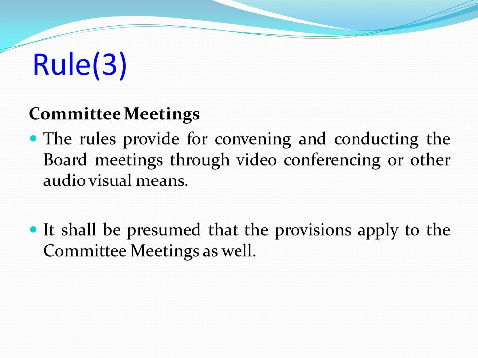 Committee Meetings The rules provide for convening and conducting the Board meetings through video conferencing or other audio visual means. It shall