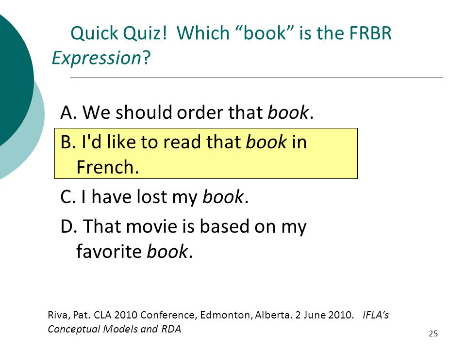 25 A. We should order that book. B. I'd like to read that book in French. C. I have lost my book. D. That movie is based on my favorite book. Quick Qu