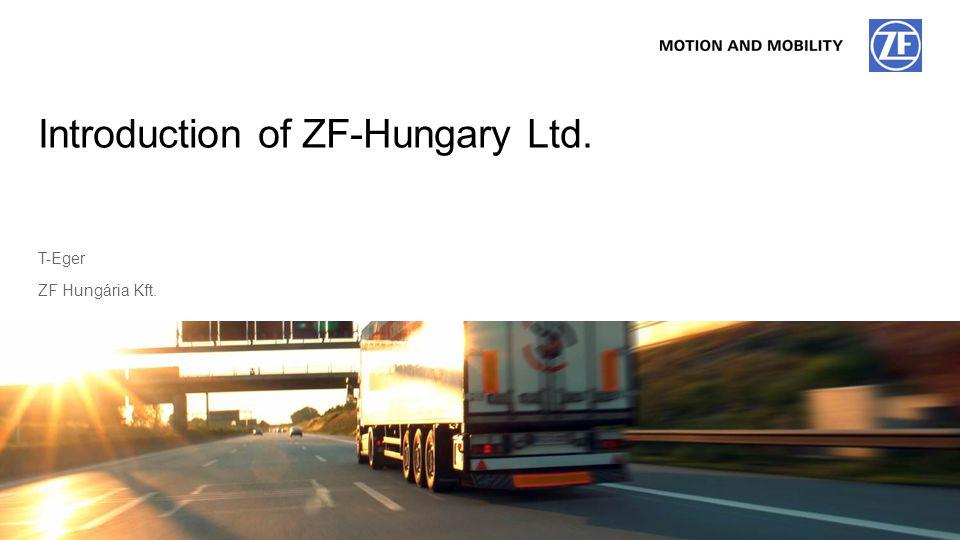 © ZF Friedrichshafen AG, 201412014T-Eger, ZF Hungária Kft. ZF Hungária Kft. T-Eger Introduction of ZF-Hungary Ltd.