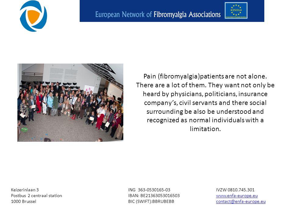 Keizerinlaan 3ING 363-0530165-03IVZW 0810.745.301 Postbus 2 centraal stationIBAN: BE21363053016503www.enfa-europe.euwww.enfa-europe.eu 1000 BrusselBIC (SWIFT):BBRUBEBBcontact@enfa-europe.eucontact@enfa-europe.eu Pain (fibromyalgia)patients are not alone.