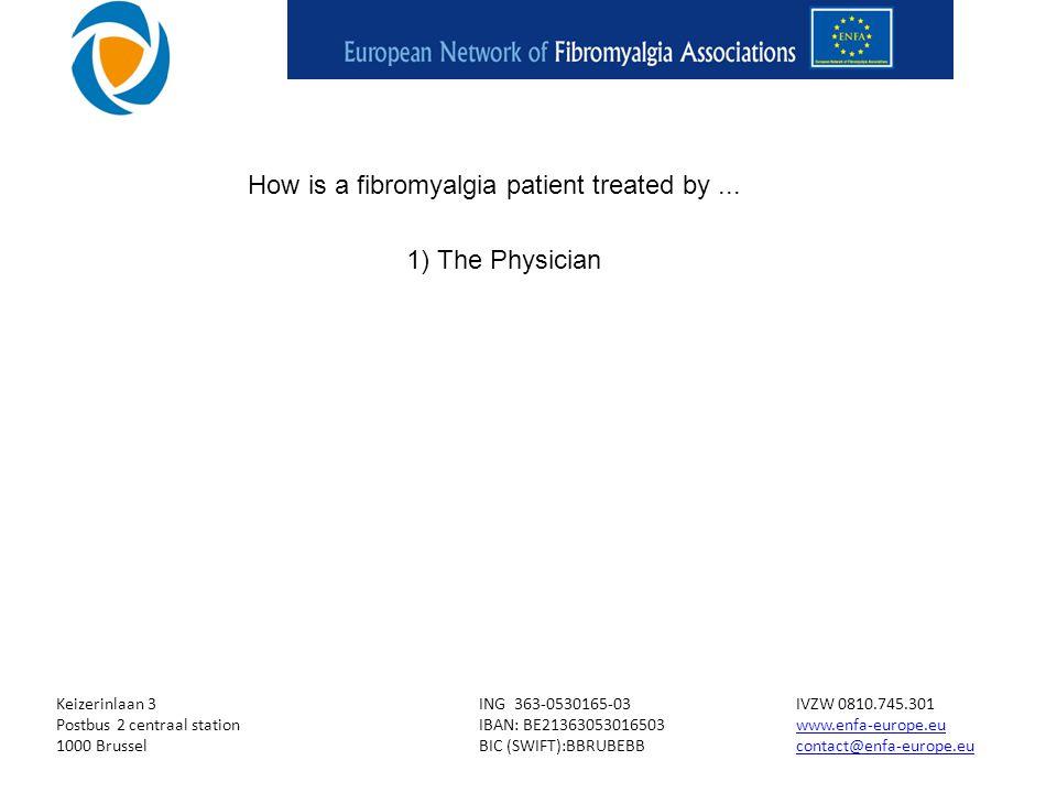 Keizerinlaan 3ING 363-0530165-03IVZW 0810.745.301 Postbus 2 centraal stationIBAN: BE21363053016503www.enfa-europe.euwww.enfa-europe.eu 1000 BrusselBIC (SWIFT):BBRUBEBBcontact@enfa-europe.eucontact@enfa-europe.eu How is a fibromyalgia patient treated by...