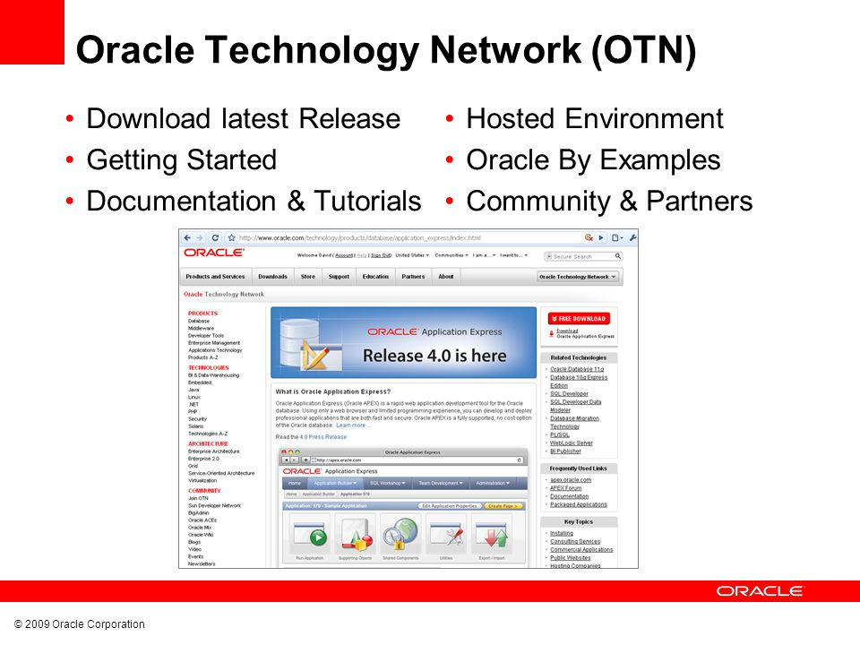 © 2009 Oracle Corporation Oracle Technology Network (OTN) Download latest Release Getting Started Documentation & Tutorials Hosted Environment Oracle By Examples Community & Partners