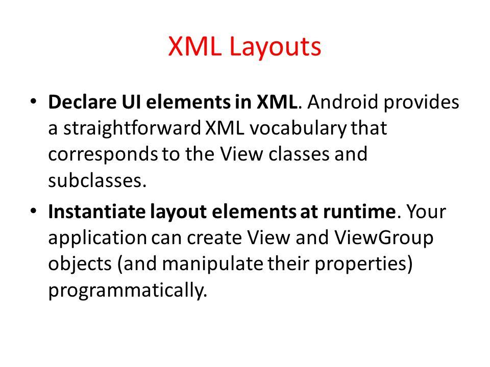 XML Layouts Declare UI elements in XML.