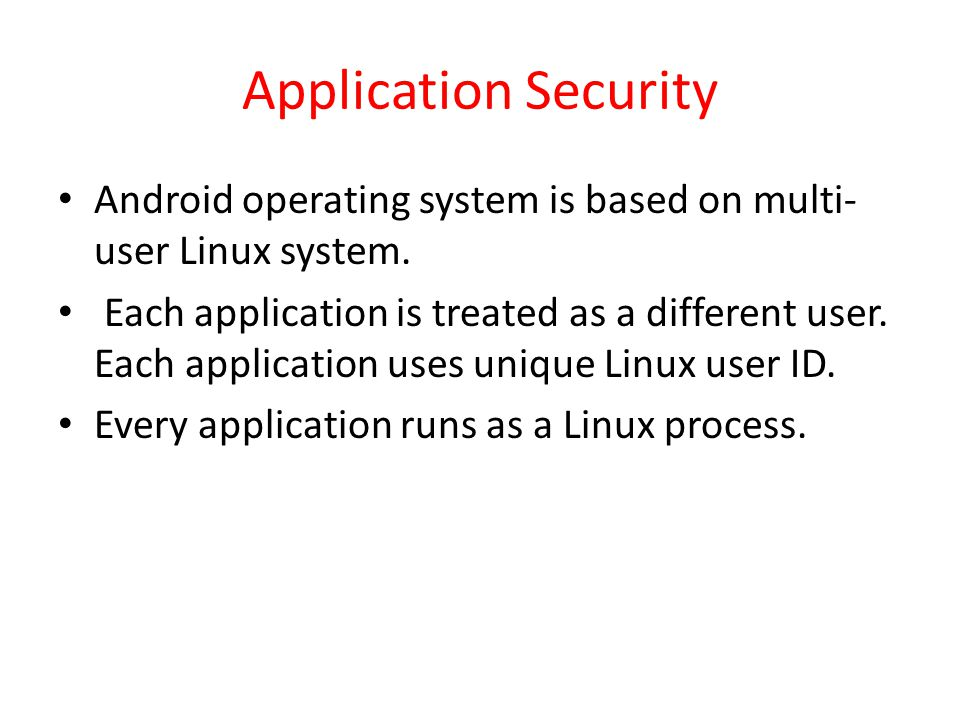 Application Security Android operating system is based on multi- user Linux system.