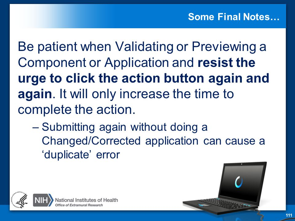 Some Final Notes… Be patient when Validating or Previewing a Component or Application and resist the urge to click the action button again and again.