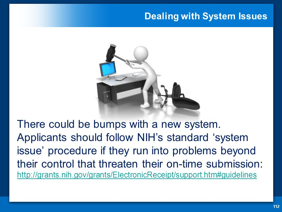 Dealing with System Issues 112 There could be bumps with a new system.