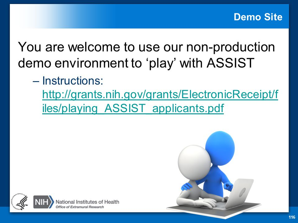 Demo Site You are welcome to use our non-production demo environment to 'play' with ASSIST –Instructions:   iles/playing_ASSIST_applicants.pdf   iles/playing_ASSIST_applicants.pdf 116