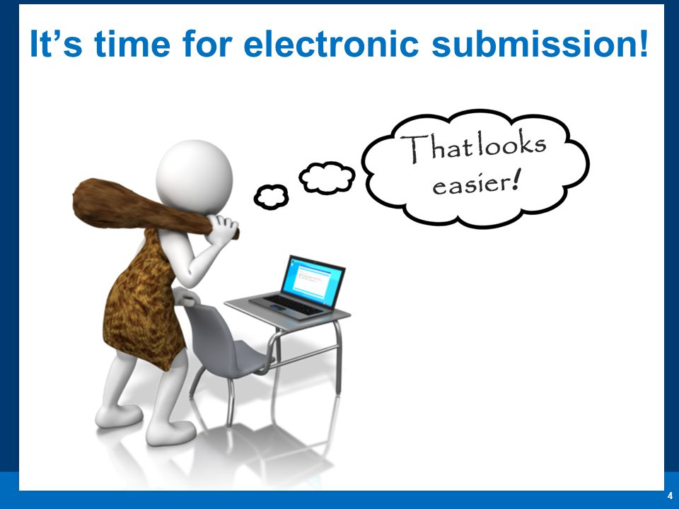 It's time for electronic submission! 4