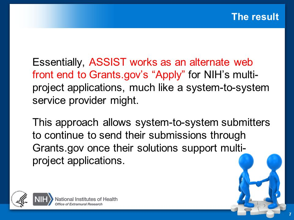 Avoid Common Errors 68 ASSIST screen tips –Found at the top of many data entry screens Annotated form sets –http://grants.nih.gov/grants/ElectronicReceipt/ communication.htm#formshttp://grants.nih.gov/grants/ElectronicReceipt/ communication.htm#forms Ten Checks to Help Avoid Common Errors –http://grants.nih.gov/grants/ElectronicReceipt/ avoiding_errors.htm#10checkshttp://grants.nih.gov/grants/ElectronicReceipt/ avoiding_errors.htm#10checks PDF Guidelines: –http://grants.nih.gov/grants/ElectronicReceipt/ pdf_guidelines.htmhttp://grants.nih.gov/grants/ElectronicReceipt/ pdf_guidelines.htm