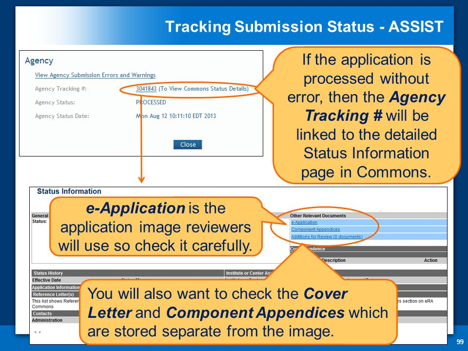 Tracking Submission Status - ASSIST 99 If the application is processed without error, then the Agency Tracking # will be linked to the detailed Status Information page in Commons.